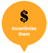 incentivize them