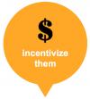 incentivize them